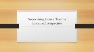 Supervising From A Trauma-informed Perspective