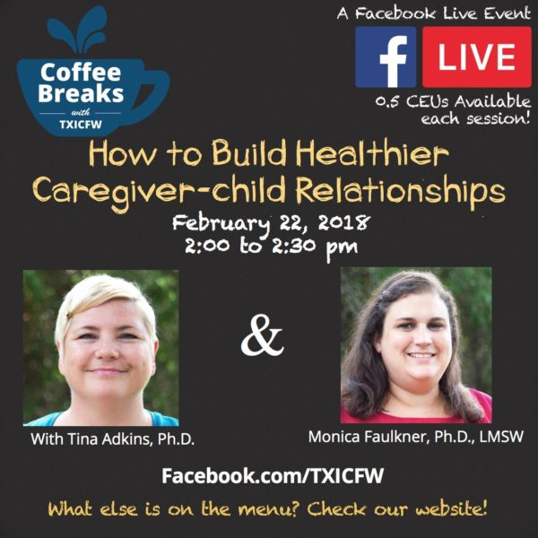 coffee Breaks with TXICFW: How to Build Healthier Caregiver-child relationship