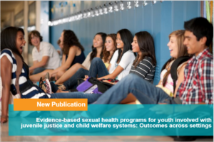Research Spotlight: Investigating the effects of evidence-based sexual health programs for juvenile justice and child welfare systems
