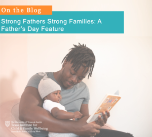 Strong Fathers Strong Families: A Father's Day Feature