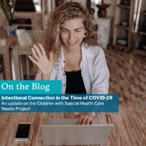 Intentional Connection In The Time Of Covid-19: An Update On The Children With Special Health Care Needs Project