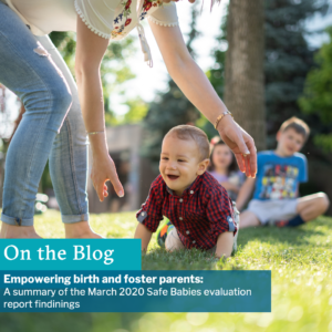Empowering Birth And Foster Parents: A Summary Of The March 2020 Safe Babies Evaluation Report Findings