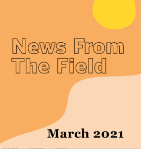 March 2021 News From The Field