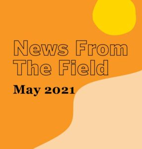 May 2021 News From The Field