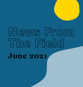 June 2021 News From The Field