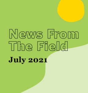 July 2021 News From The Field