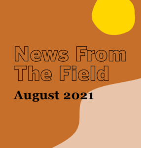 August 2021 News From the Field